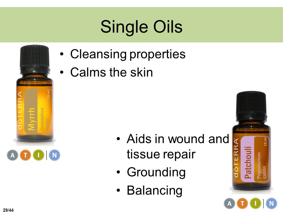 Single Oils Cleansing properties Calms the skin Aids in wound and tissue repair Grounding Balancing 29/44