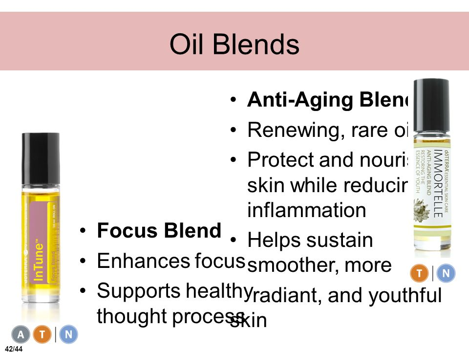 Oil Blends Focus Blend Enhances focus Supports healthy thought process Anti-Aging Blend Renewing, rare oils Protect and nourish skin while reducing inflammation Helps sustain smoother, more radiant, and youthful skin 42/44
