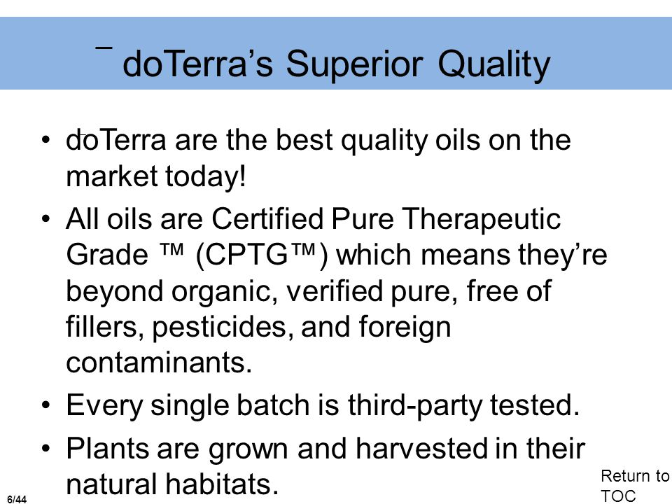 doTerras Superior Quality doTerra are the best quality oils on the market today.