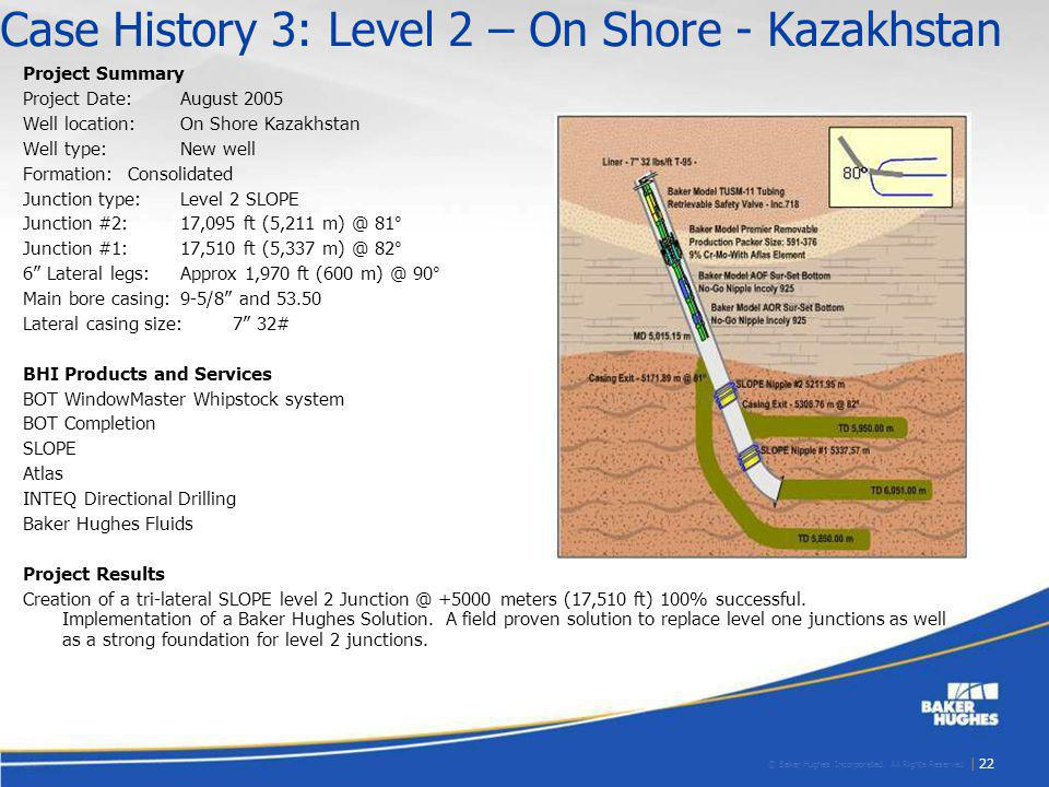 © Baker Hughes Incorporated. All Rights Reserved. | 22 Case History 3: Level 2 – On Shore - Kazakhstan Project Summary Project Date:August 2005 Well l
