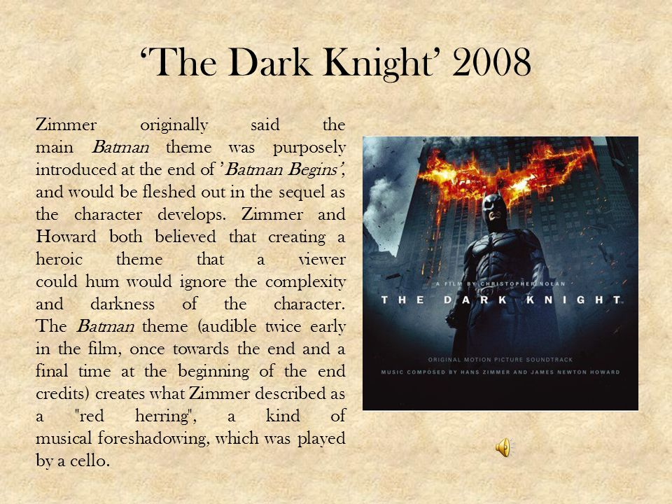The Dark Knight 2008 Zimmer originally said the main Batman theme was purposely introduced at the end of Batman Begins, and would be fleshed out in th