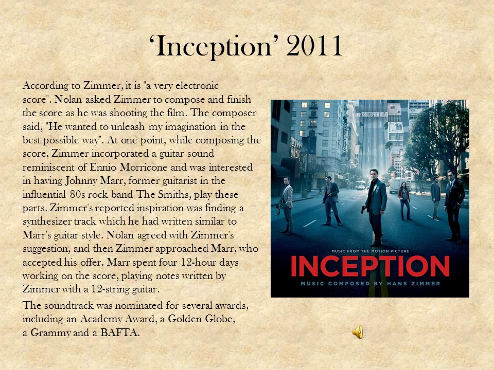 Inception 2011 According to Zimmer, it is a very electronic score .
