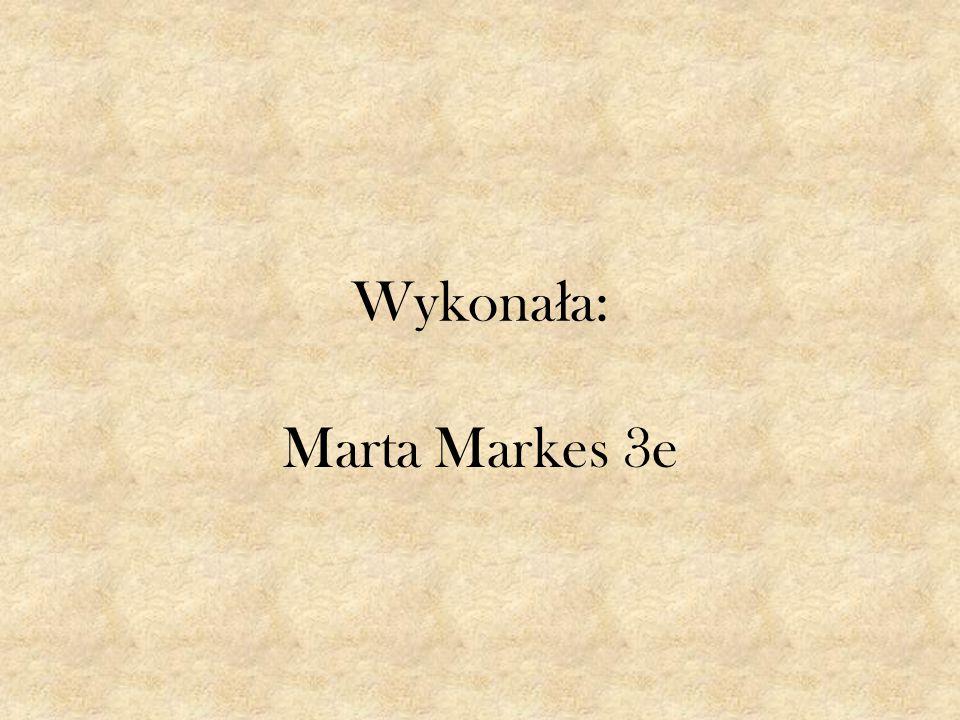Wykona ł a: Marta Markes 3e