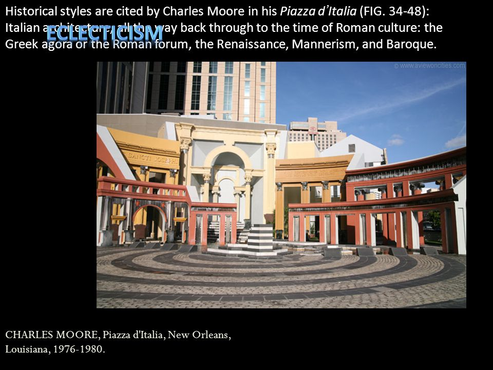 CHARLES MOORE, Piazza d'Italia, New Orleans, Louisiana, 1976-1980. Historical styles are cited by Charles Moore in his Piazza d Italia (FIG. 34-48): I