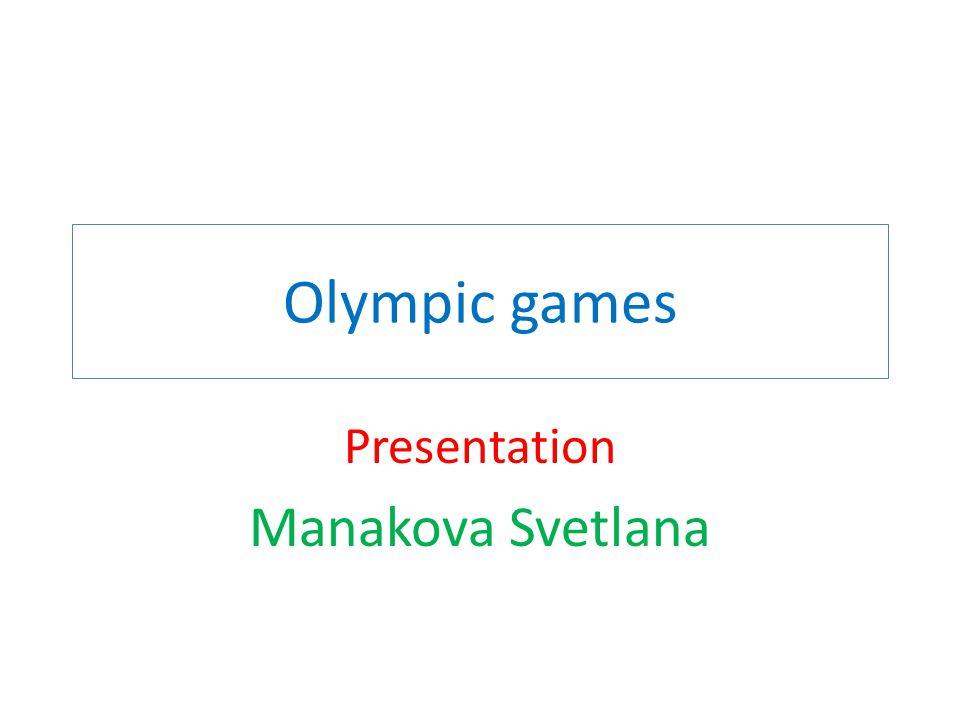 Olympic games Presentation Manakova Svetlana