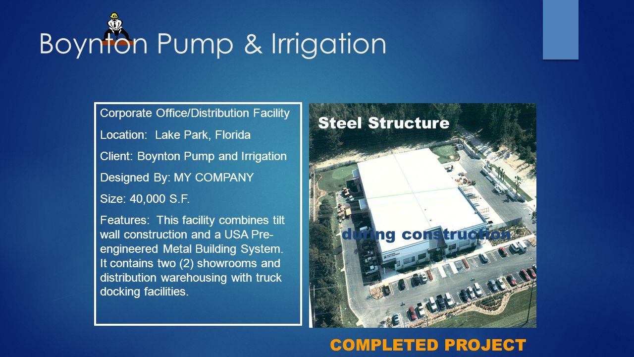 Boynton Pump & Irrigation Corporate Office/Distribution Facility Location: Lake Park, Florida Client: Boynton Pump and Irrigation Designed By: MY COMPANY Size: 40,000 S.F.