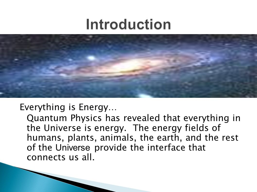 Everything is Energy… Quantum Physics has revealed that everything in the Universe is energy.