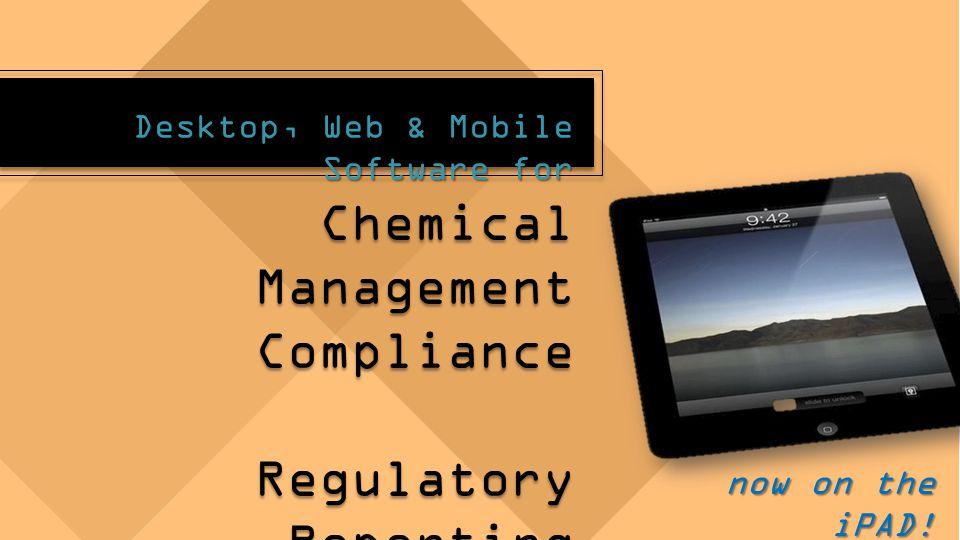 Chemical Management Chemical Management Compliance Compliance Regulatory Reporting Regulatory Reporting now on the iPAD.