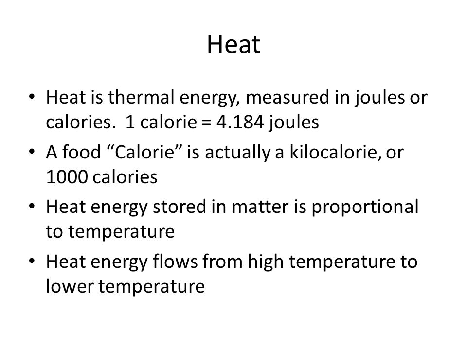 Heat Heat is thermal energy, measured in joules or calories.