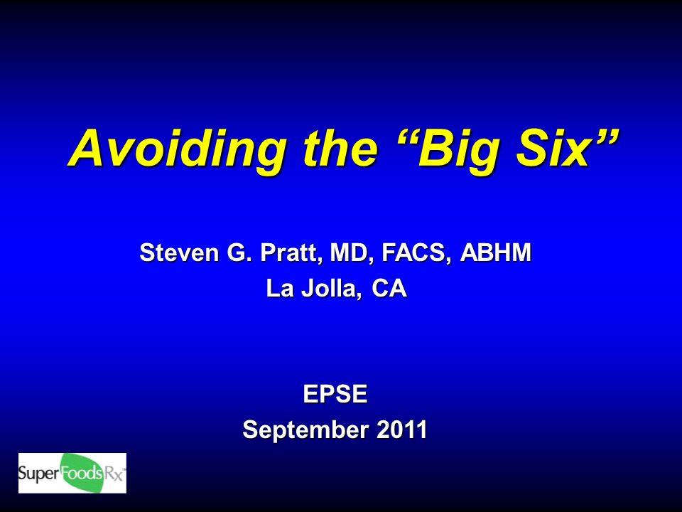 Avoiding the Big Six Steven G. Pratt, MD, FACS, ABHM La Jolla, CA EPSE September 2011