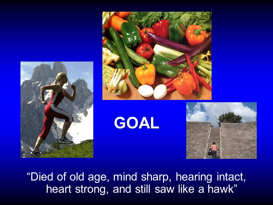 GOAL Died of old age, mind sharp, hearing intact, heart strong, and still saw like a hawk