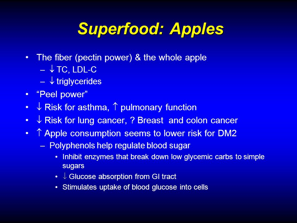 Superfood: Apples The fiber (pectin power) & the whole apple – TC, LDL-C – triglycerides Peel power Risk for asthma, pulmonary function Risk for lung cancer, .