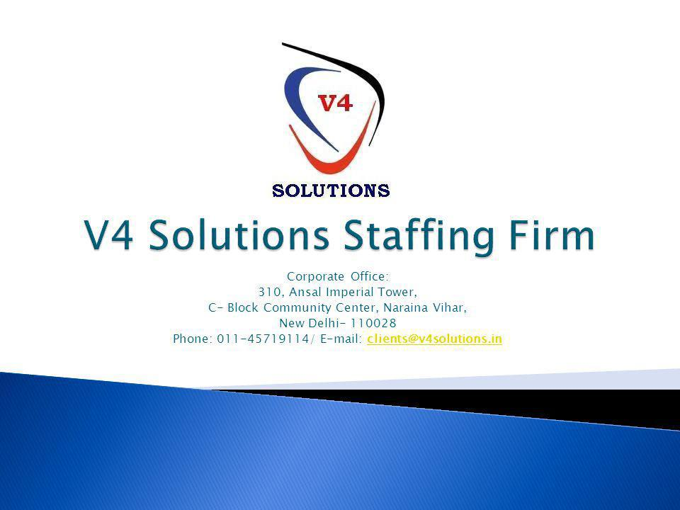 V4 Solutions Staffing Firm ( www.v4solutions.in) is based at New Delhi, India and is a young leader in the employment services industry; creating and delivering services that enable our clients to grow & win in the changing world of work.