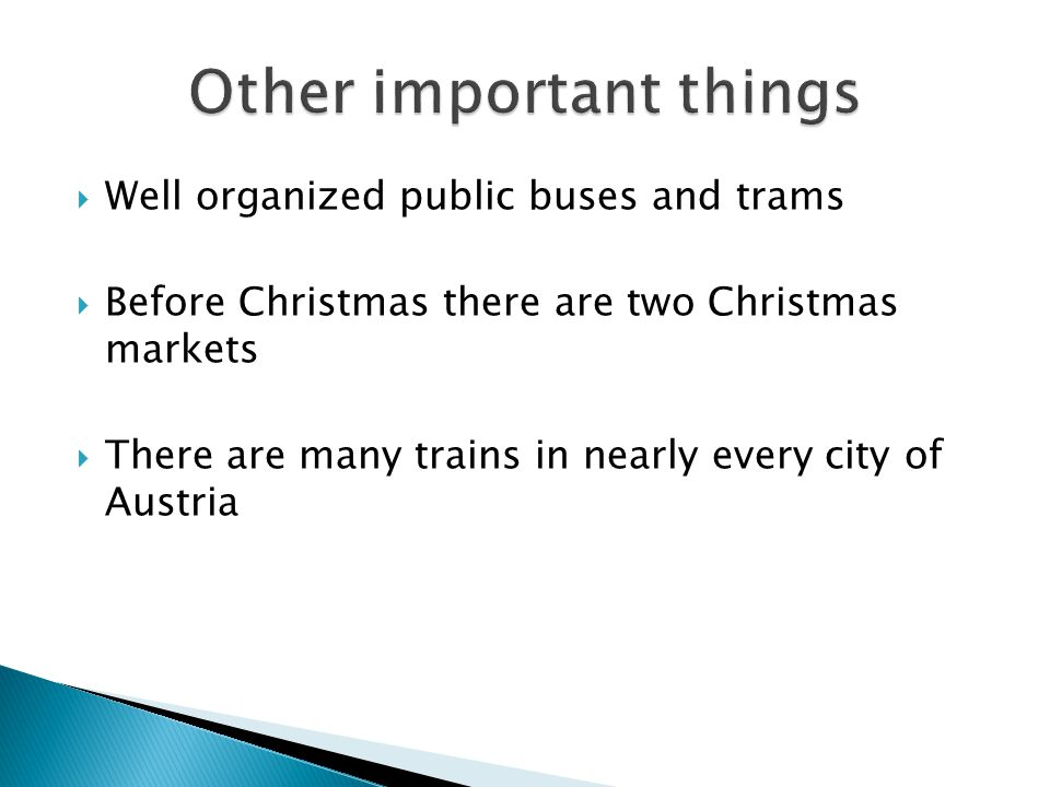 Well organized public buses and trams Before Christmas there are two Christmas markets There are many trains in nearly every city of Austria