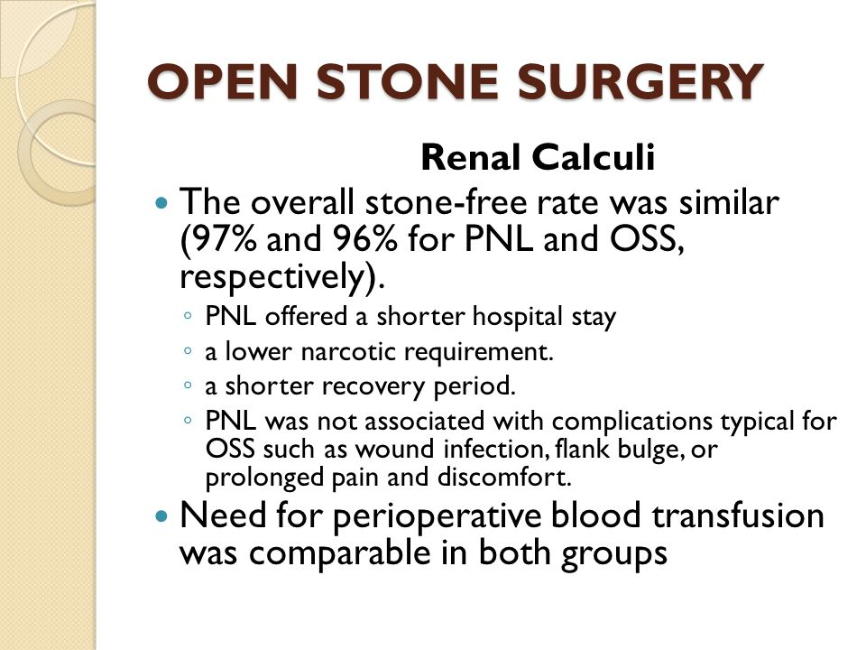 OPEN STONE SURGERY Renal Calculi The overall stone-free rate was similar (97% and 96% for PNL and OSS, respectively). PNL offered a shorter hospital s