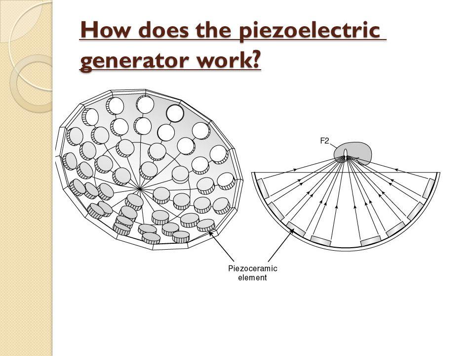 How does the piezoelectric generator work ? How does the piezoelectric generator work ?