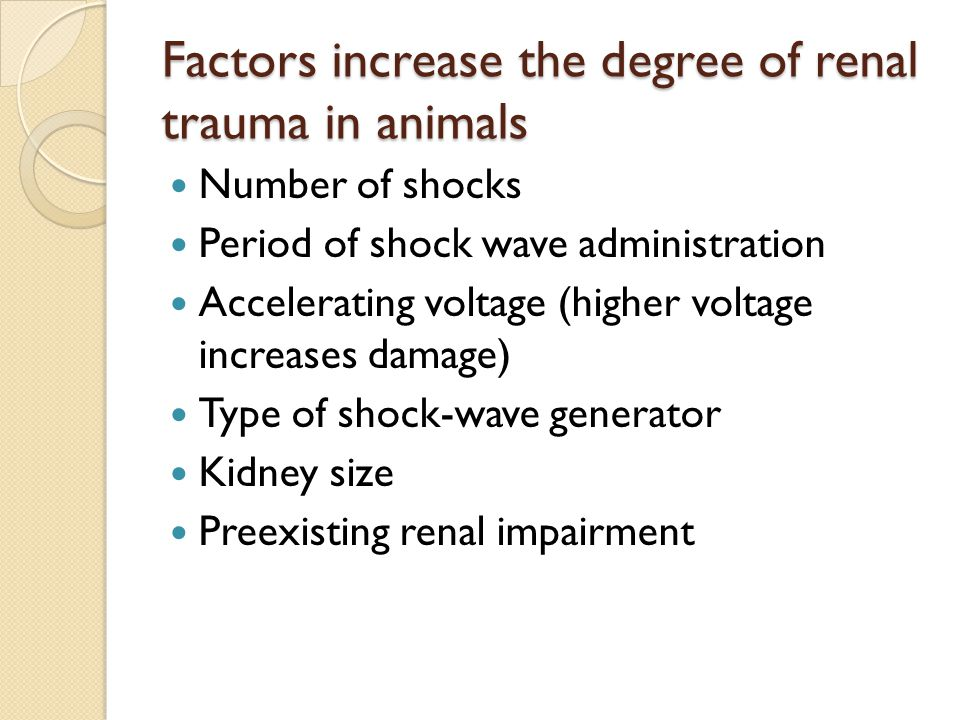 Factors increase the degree of renal trauma in animals Number of shocks Period of shock wave administration Accelerating voltage (higher voltage incre