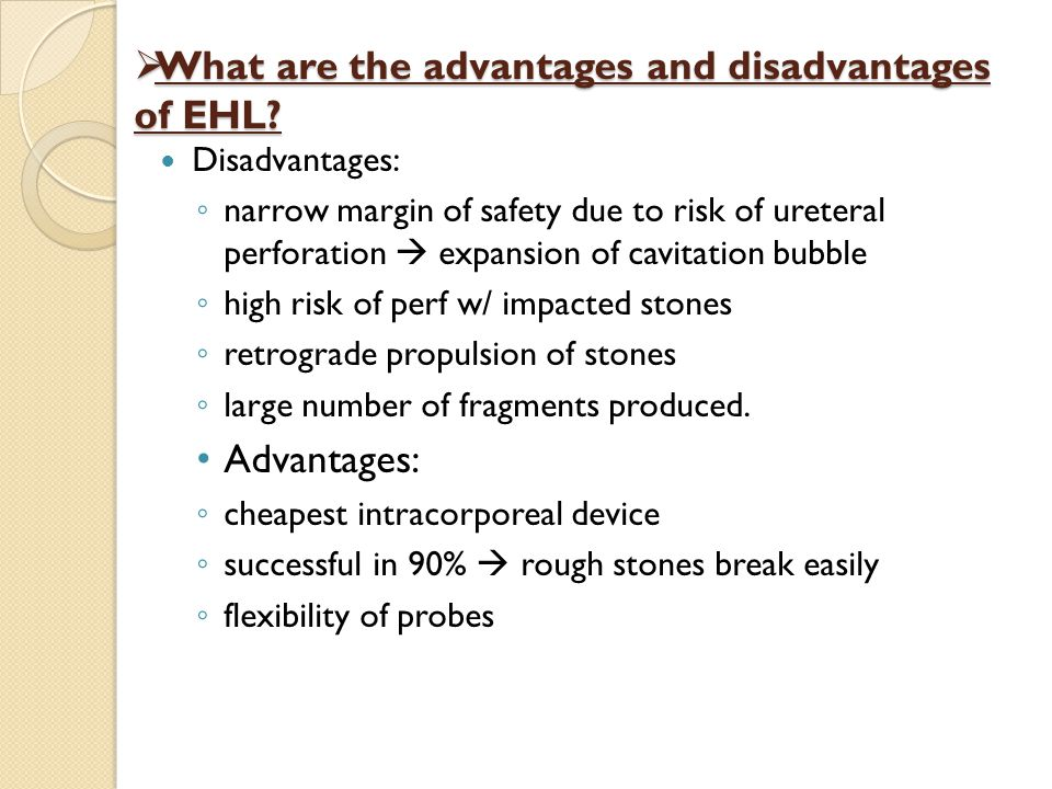 What are the advantages and disadvantages of EHL? What are the advantages and disadvantages of EHL? Disadvantages: narrow margin of safety due to risk