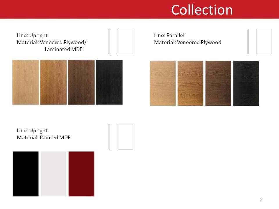 Line: Upright Material: Veneered Plywood/ Laminated MDF Line: Parallel Material: Veneered Plywood Line: Upright Material: Painted MDF Collection 5