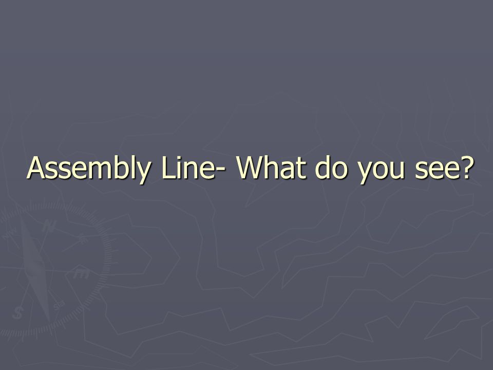 Assembly Line- What do you see?