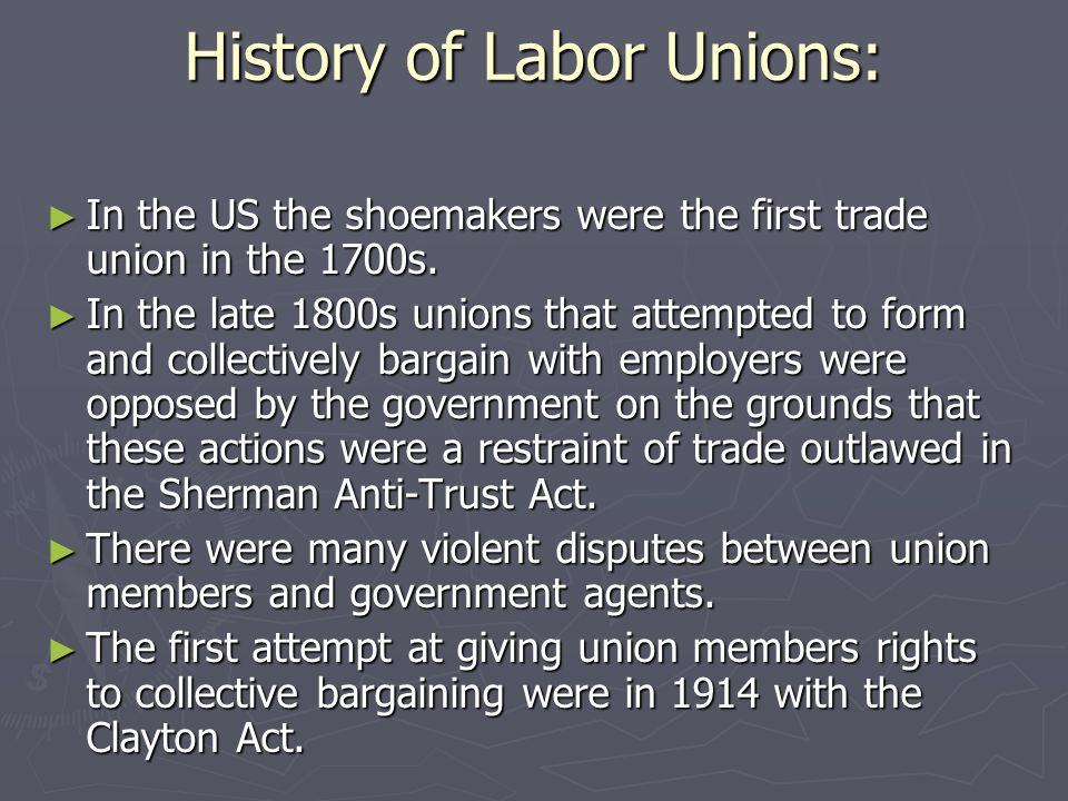 History of Labor Unions: In the US the shoemakers were the first trade union in the 1700s. In the US the shoemakers were the first trade union in the