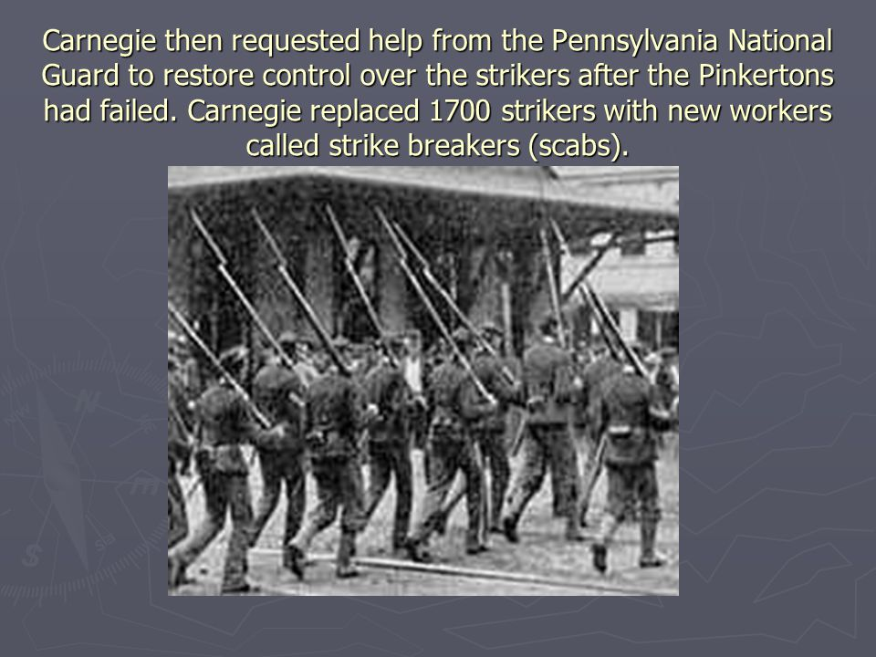 Carnegie then requested help from the Pennsylvania National Guard to restore control over the strikers after the Pinkertons had failed. Carnegie repla