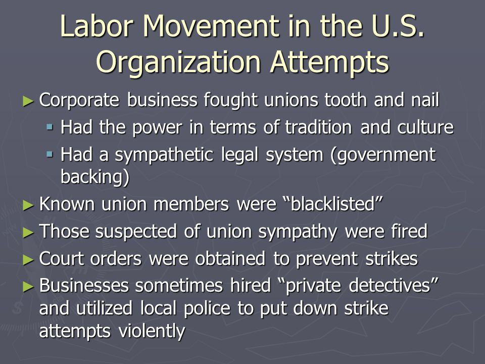 Labor Movement in the U.S. Organization Attempts Corporate business fought unions tooth and nail Corporate business fought unions tooth and nail Had t