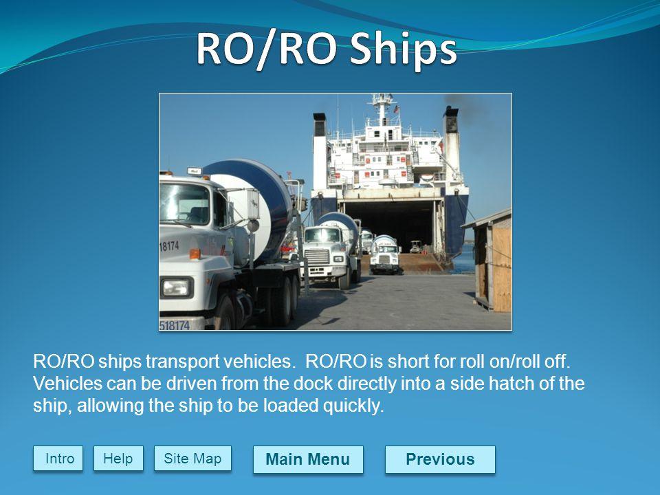 Previous Main Menu Site Map Intro Help RO/RO ships transport vehicles.