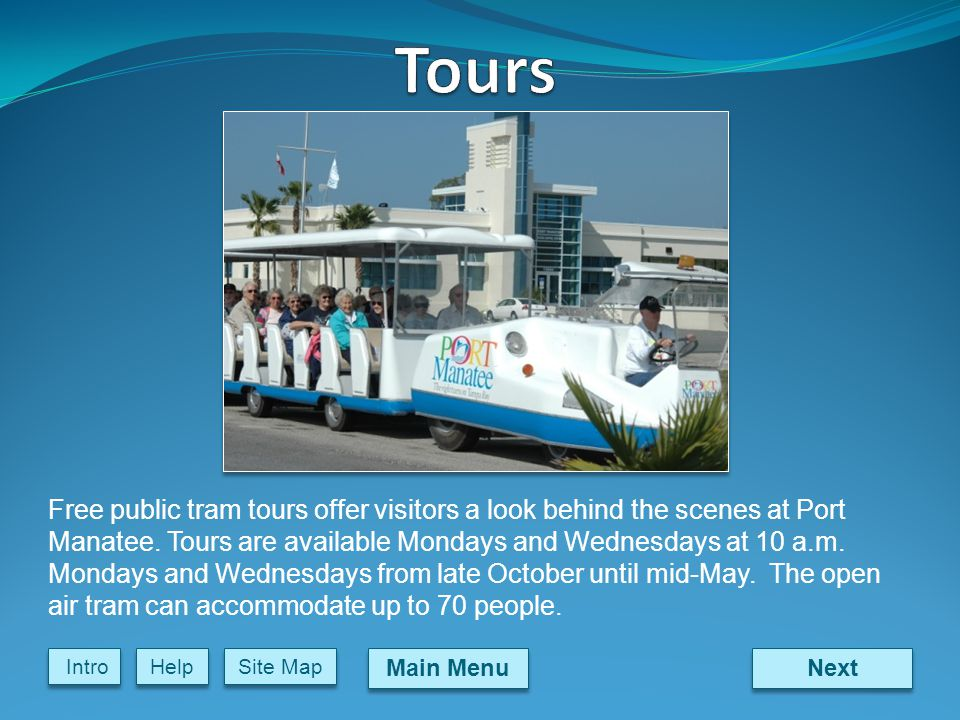 Next Main Menu Site Map Intro Help Free public tram tours offer visitors a look behind the scenes at Port Manatee.