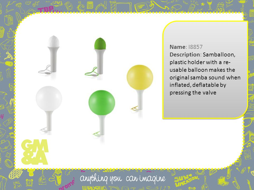 Name: I8857 Description: Samballoon, plastic holder with a re- usable balloon makes the original samba sound when inflated, deflatable by pressing the