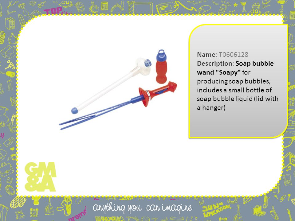Name: T0606128 Description: Soap bubble wand Soapy for producing soap bubbles, includes a small bottle of soap bubble liquid (lid with a hanger) Name: T0606128 Description: Soap bubble wand Soapy for producing soap bubbles, includes a small bottle of soap bubble liquid (lid with a hanger)