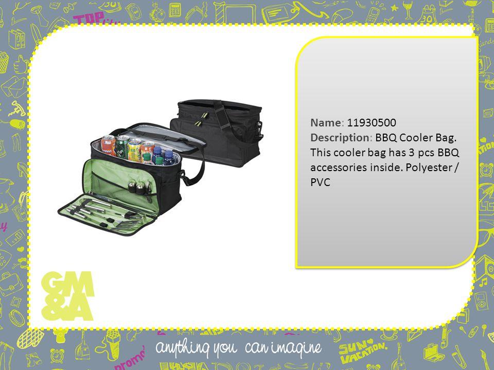 Name: 11930500 Description: BBQ Cooler Bag. This cooler bag has 3 pcs BBQ accessories inside.