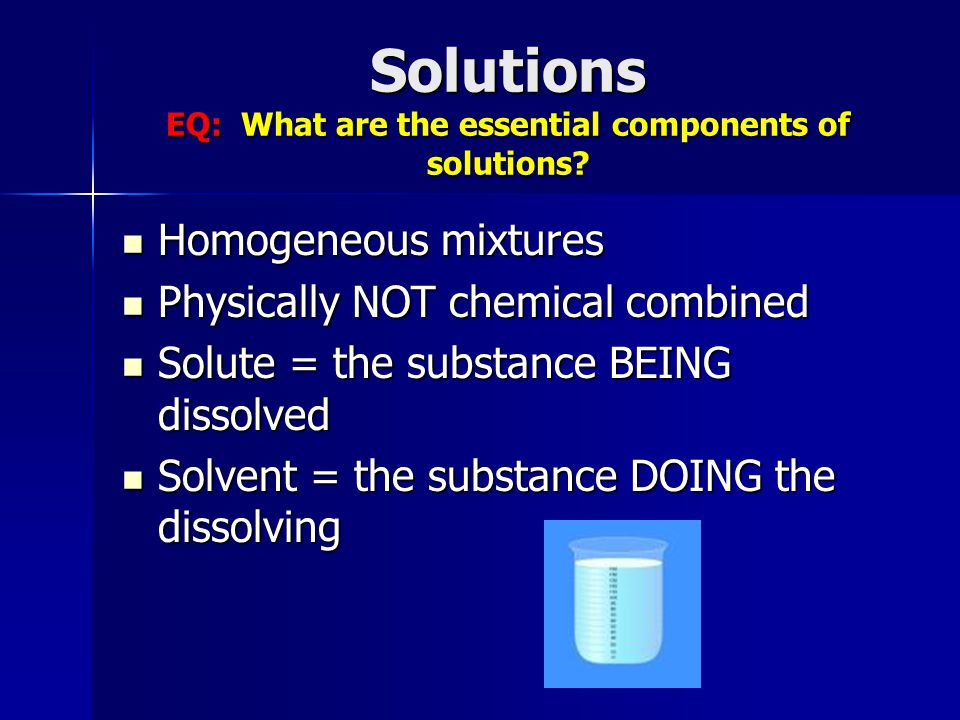 Solutions EQ: What are the essential components of solutions.