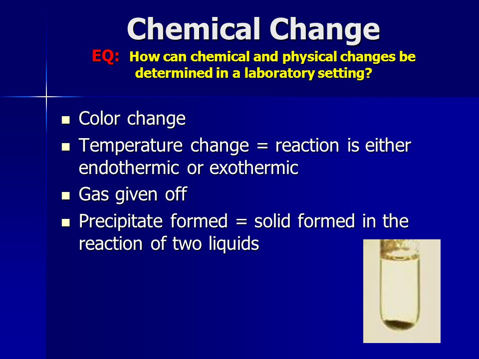 Chemical Change EQ: How can chemical and physical changes be determined in a laboratory setting.