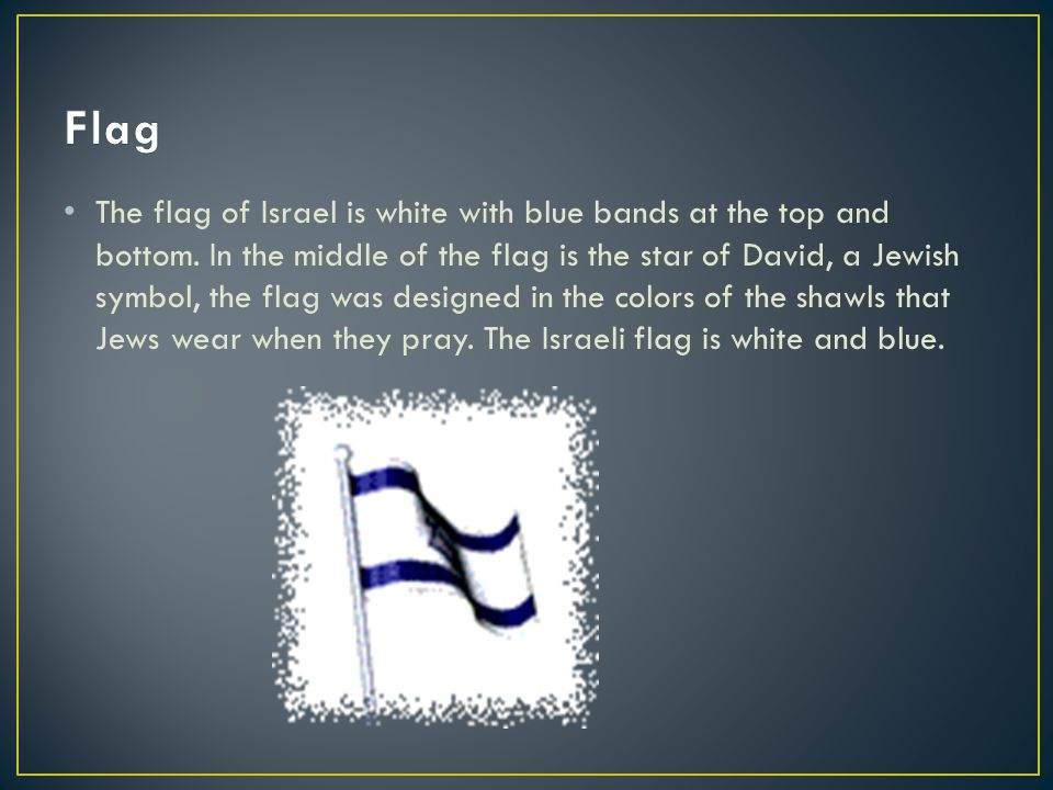 The flag of Israel is white with blue bands at the top and bottom.