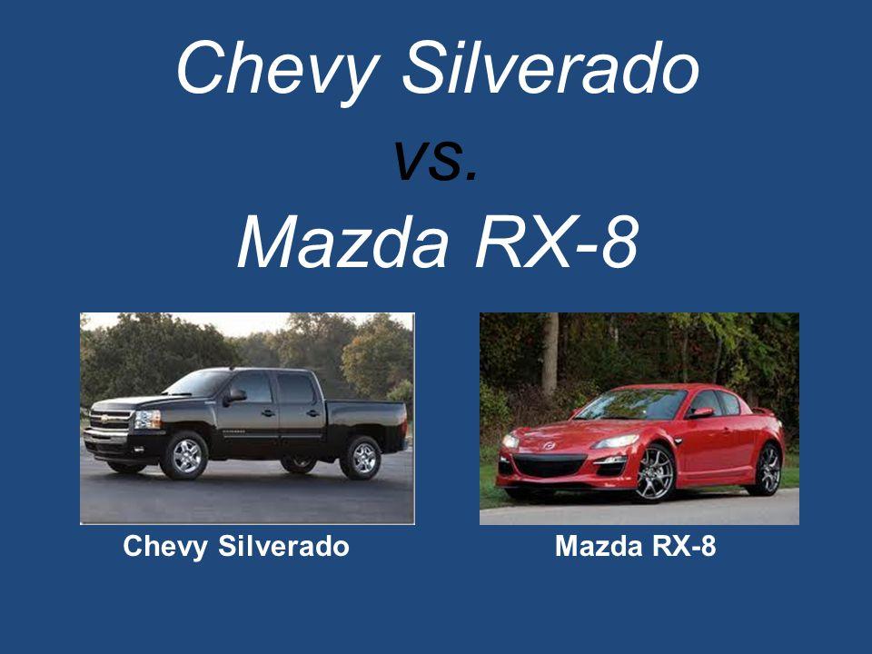 Chevy Silverado vs. Mazda RX-8 Chevy SilveradoMazda RX-8