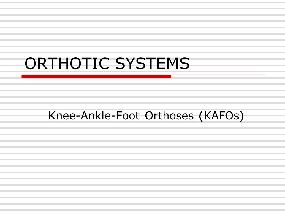 KAFO Knee Joints Bale Lock Both locks are connected by metal hoop, or bale Locks are disengaged by pulling bale up Locks engage automatically when orthosis is extended