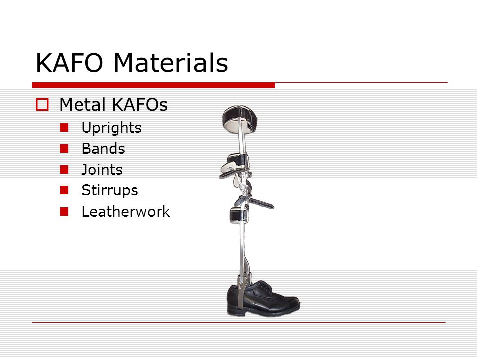 KAFO Control components Full knee control pad/strap Generates extension moment over patella which is actually above knee axis May have flange ( shown ) to provide M/L control