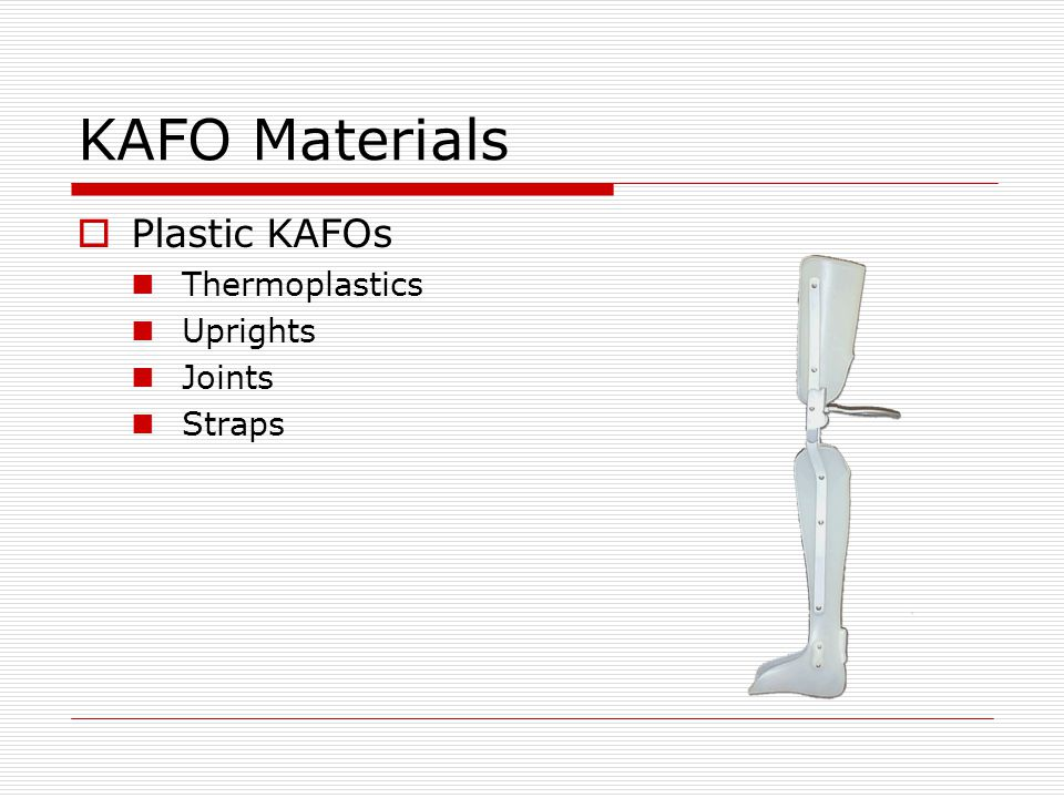 KAFO Control components Adjustable extension component Position of serrated ring over serrated disc determines point of full extension Useful for knee flexion tightness/contractures