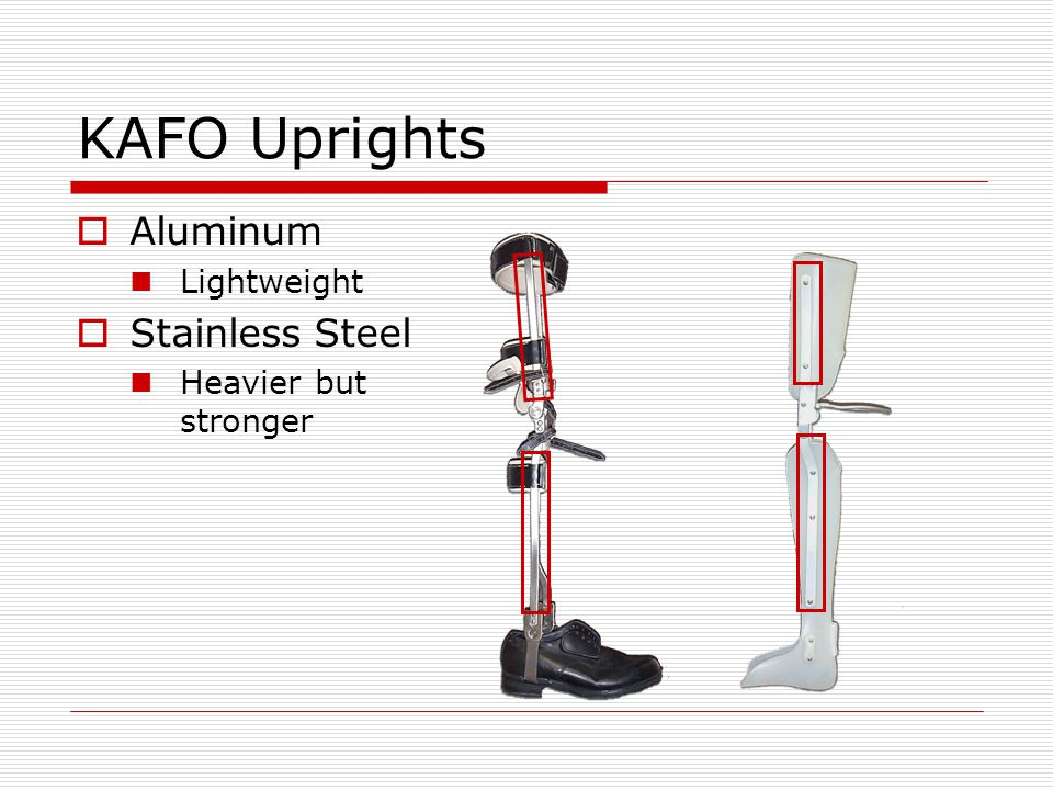 KAFO Control components Quad/Narrow M-L Brim Provides method to un- weight knee and distal extremity during stance phase