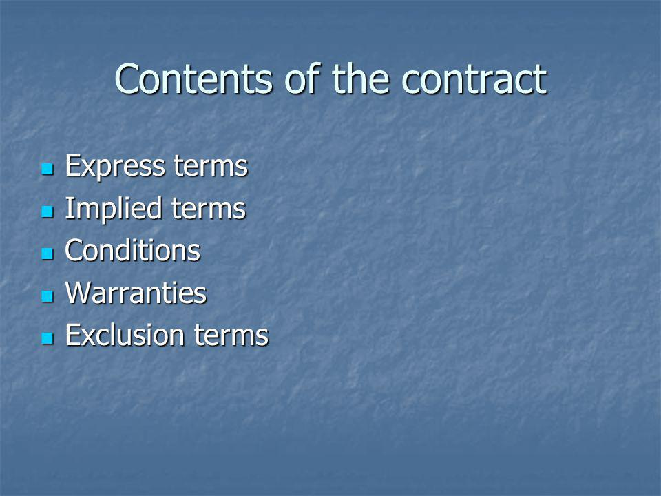 Contents of the contract Express terms Express terms Implied terms Implied terms Conditions Conditions Warranties Warranties Exclusion terms Exclusion terms