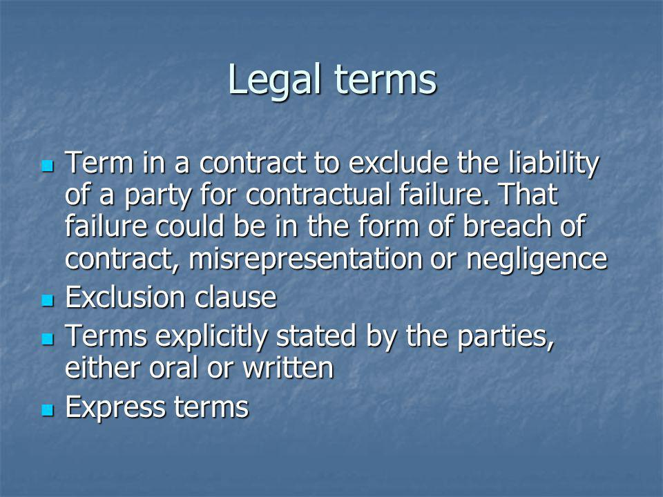 Legal terms Term in a contract to exclude the liability of a party for contractual failure.