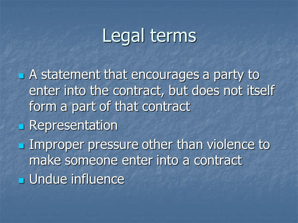 Legal terms A statement that encourages a party to enter into the contract, but does not itself form a part of that contract A statement that encourag