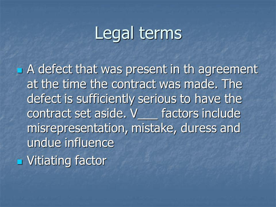 Legal terms A defect that was present in th agreement at the time the contract was made. The defect is sufficiently serious to have the contract set a