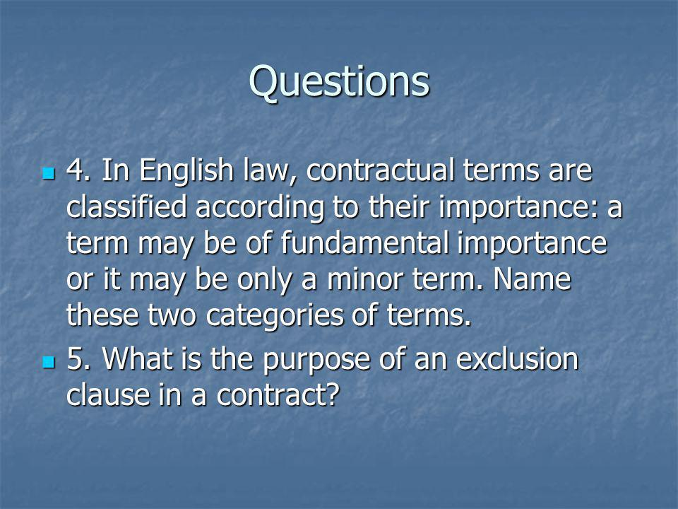 Questions 4. In English law, contractual terms are classified according to their importance: a term may be of fundamental importance or it may be only