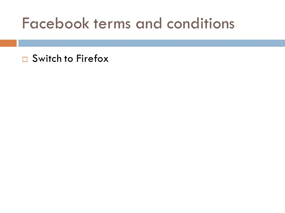 Facebook terms and conditions Switch to Firefox