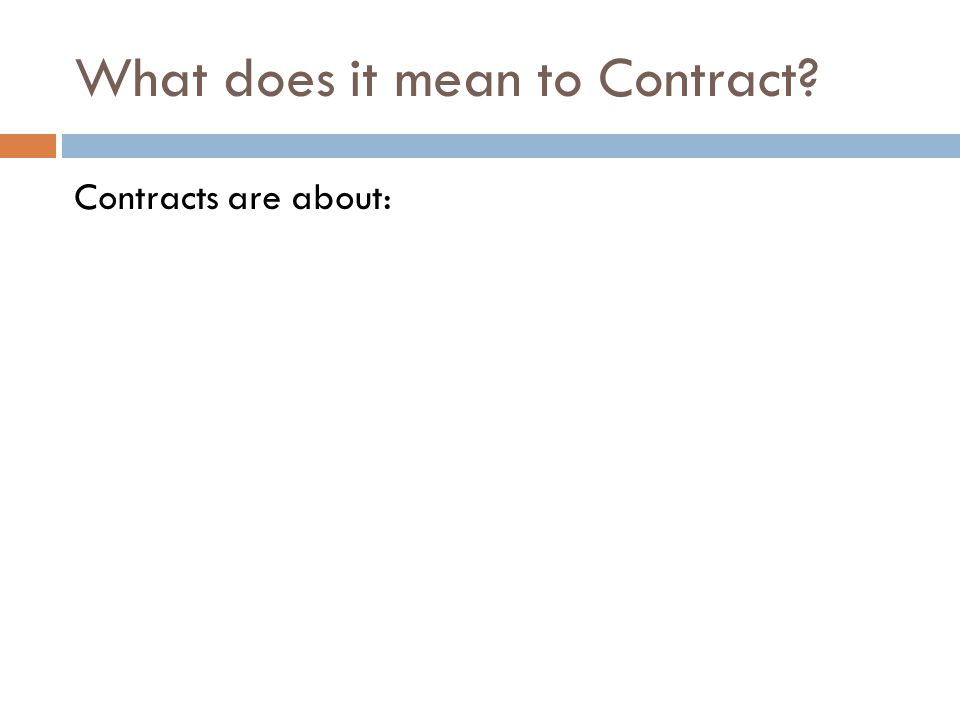 What does it mean to Contract Contracts are about: