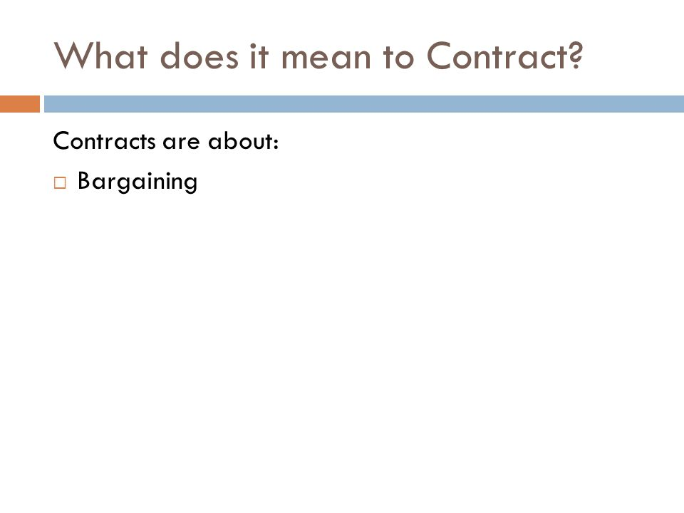 What does it mean to Contract Contracts are about: Bargaining