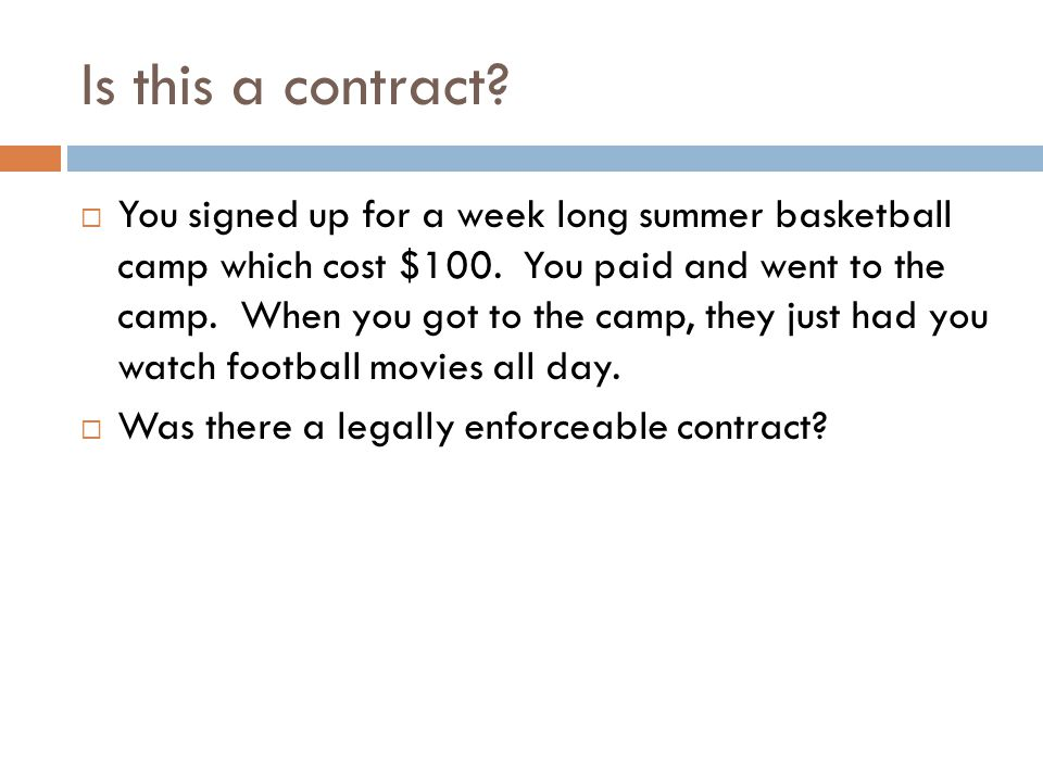 Is this a contract. You signed up for a week long summer basketball camp which cost $100.