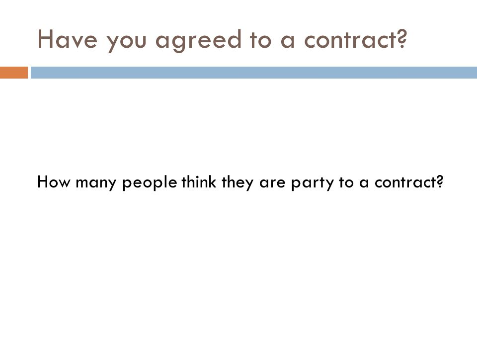 What does it mean to Contract? Contracts are about: Bargaining Coming to an agreement